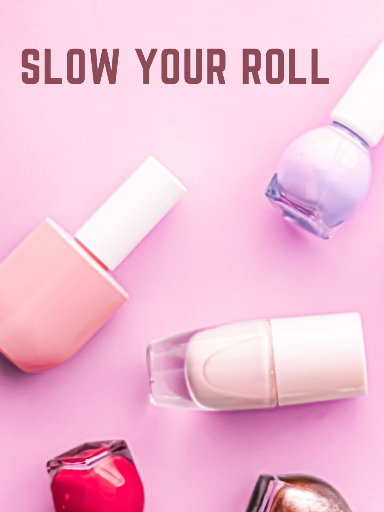 Pink nail polish bottles scattered across a pink table. Text: Slow Your Roll